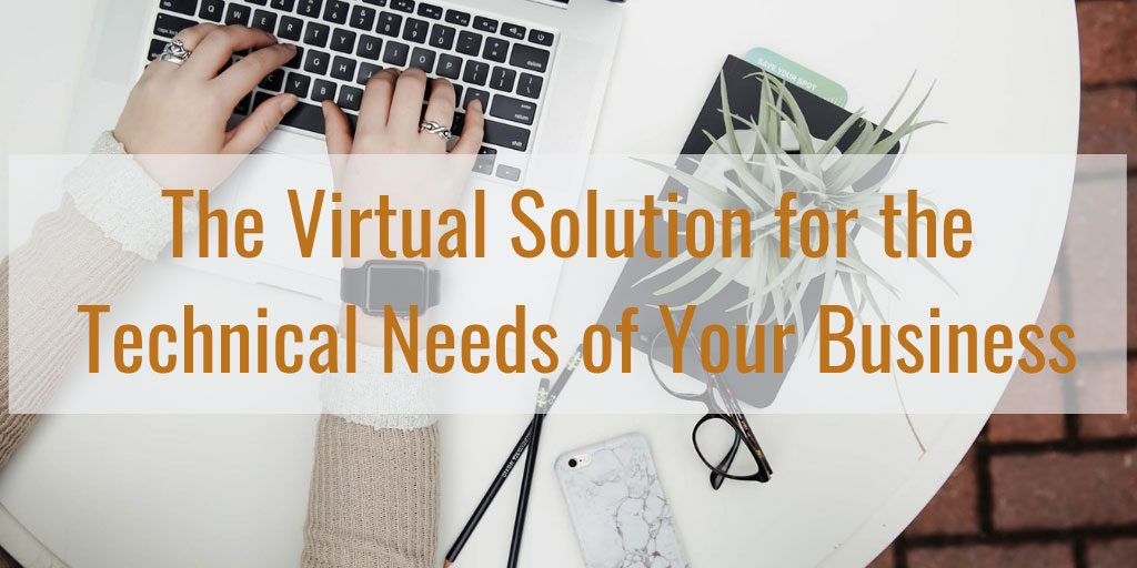 The Virtual Solution for the Technical Needs of Your Business