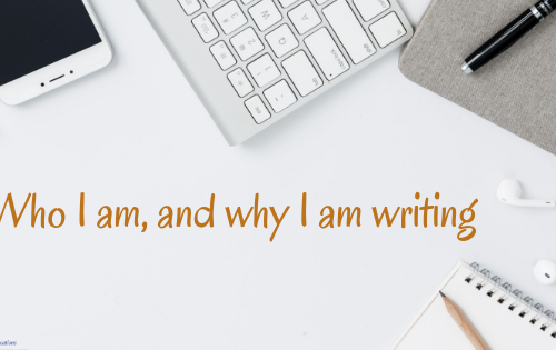 Who I am, and why I am writing